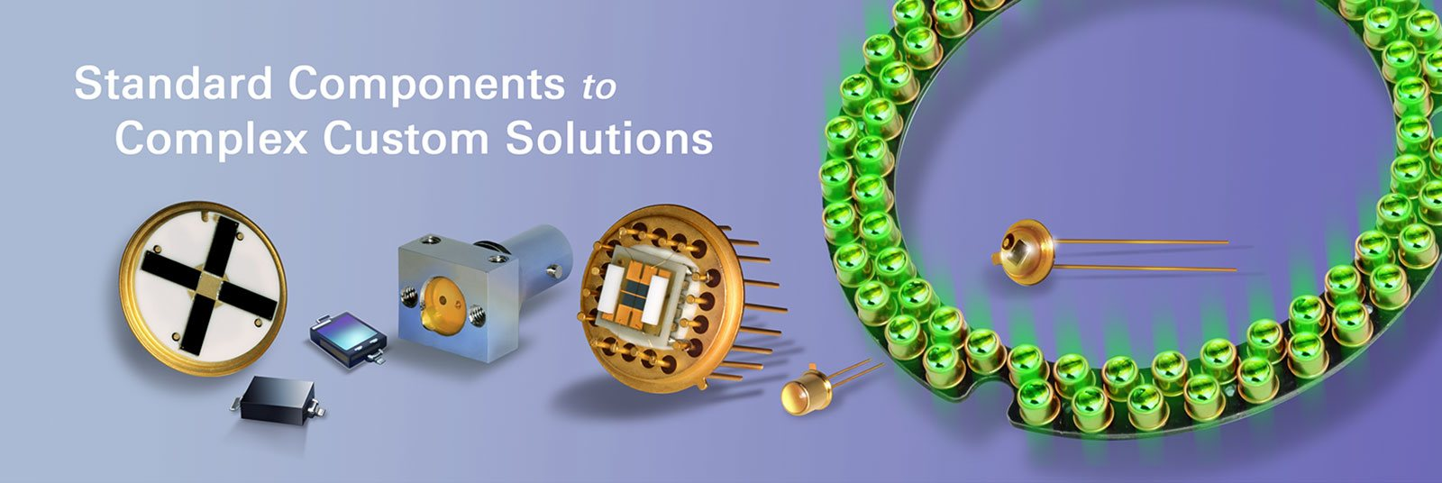 Standard components to complex custom solutions.